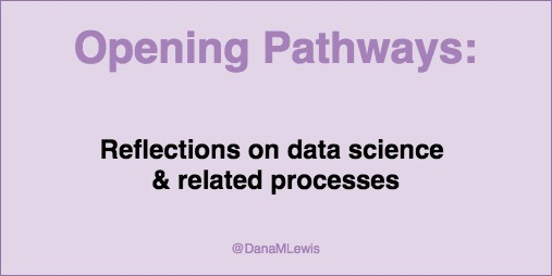 @DanaMLewis relfections on data science work from Opening Pathways
